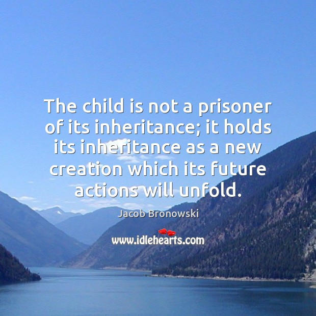 Image, The child is not a prisoner of its inheritance; it holds its