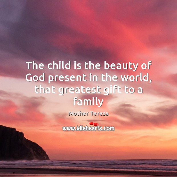 Image, The child is the beauty of God present in the world, that greatest gift to a family
