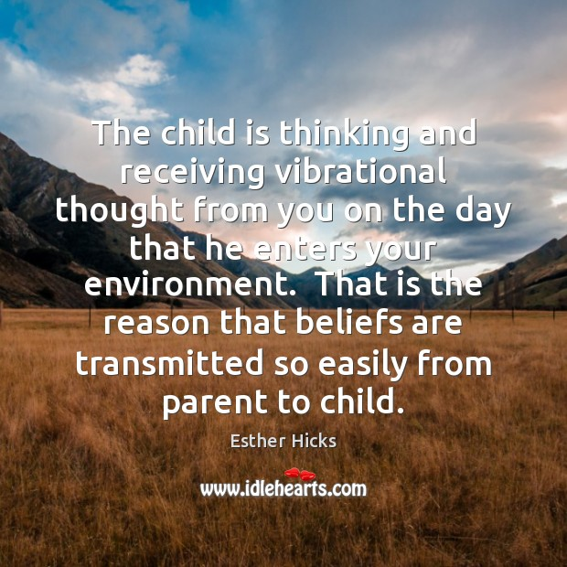 The child is thinking and receiving vibrational thought from you on the Esther Hicks Picture Quote