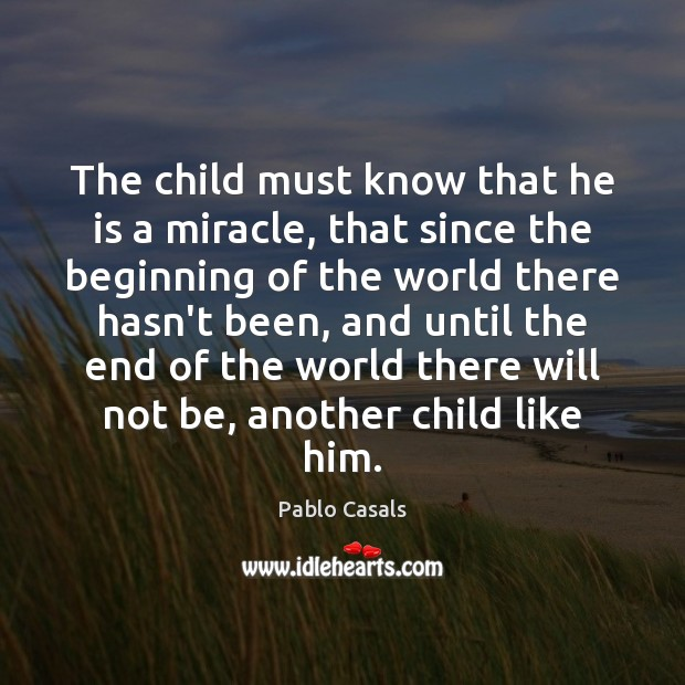 Image, The child must know that he is a miracle, that since the