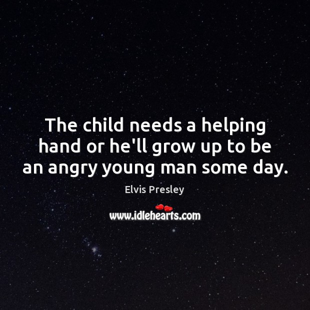 Image, The child needs a helping hand or he'll grow up to be an angry young man some day.