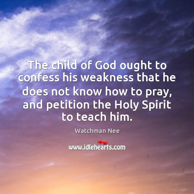 The child of God ought to confess his weakness that he does Image