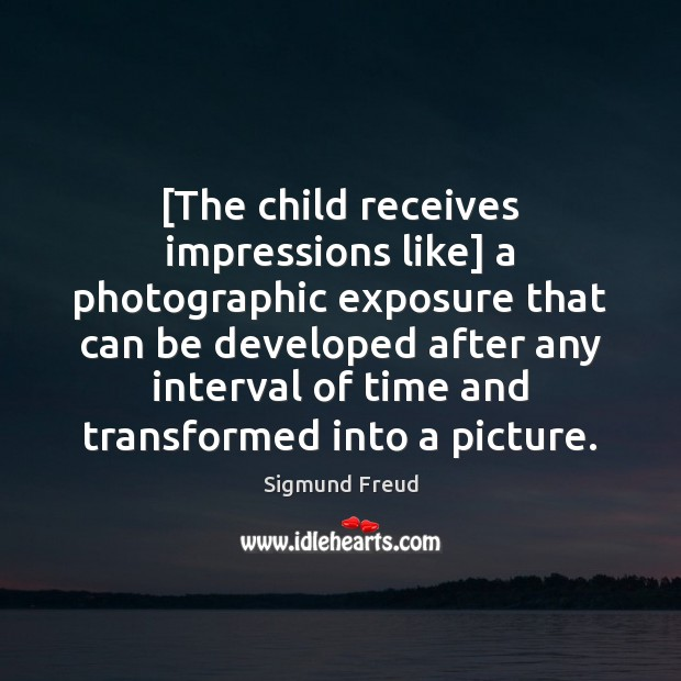 Image, [The child receives impressions like] a photographic exposure that can be developed