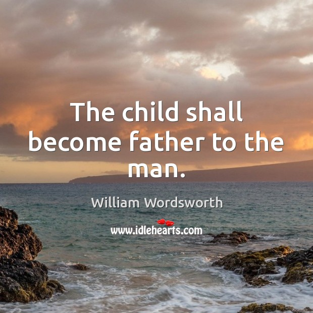 Image, The child shall become father to the man.