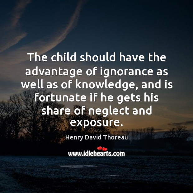 Image, The child should have the advantage of ignorance as well as of