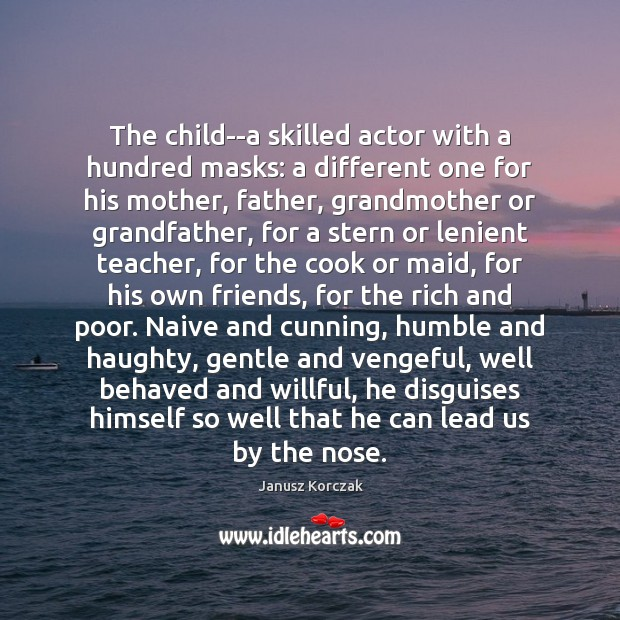 The child–a skilled actor with a hundred masks: a different one for Image