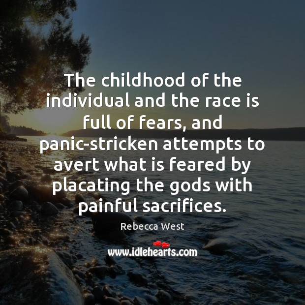 The childhood of the individual and the race is full of fears, Rebecca West Picture Quote