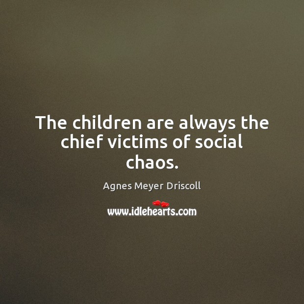 Image, The children are always the chief victims of social chaos.