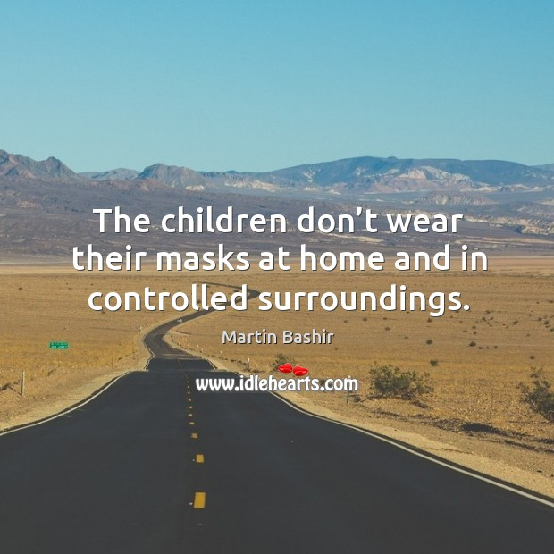 The children don't wear their masks at home and in controlled surroundings. Image