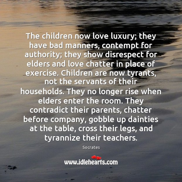 Image, The children now love luxury; they have bad manners, contempt for authority;