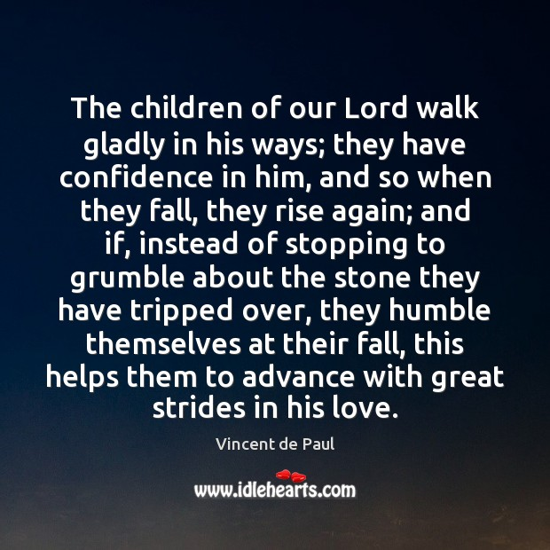 The children of our Lord walk gladly in his ways; they have Vincent de Paul Picture Quote