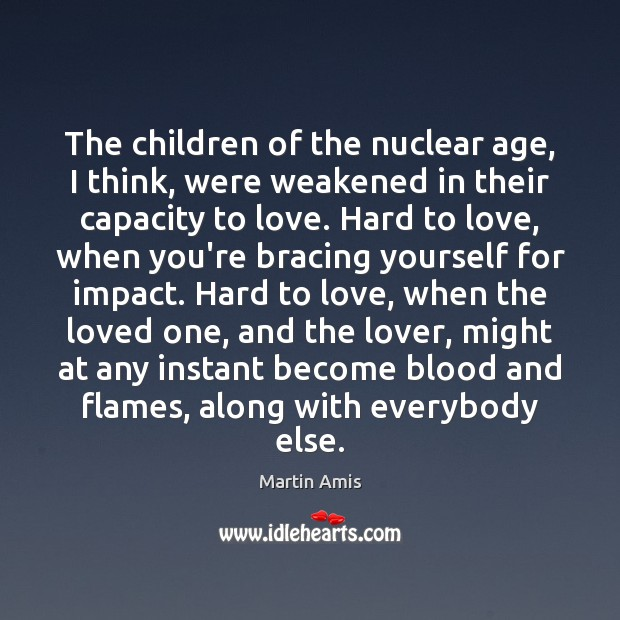 Image, The children of the nuclear age, I think, were weakened in their