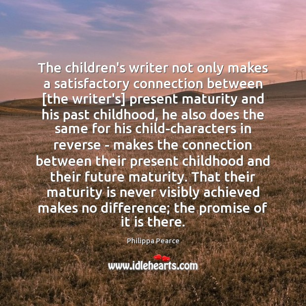 The children's writer not only makes a satisfactory connection between [the writer's] Maturity Quotes Image