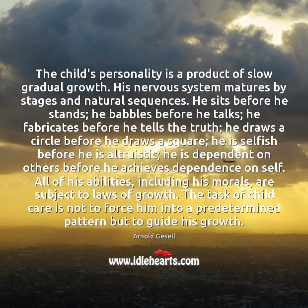 The child's personality is a product of slow gradual growth. His nervous Care Quotes Image