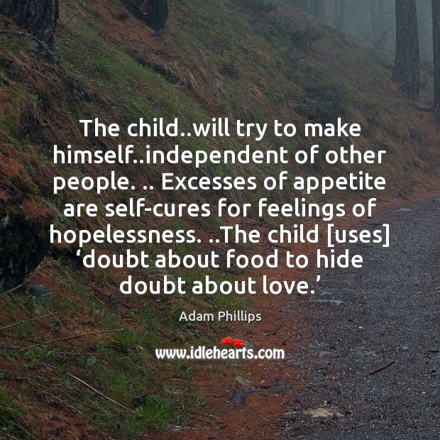 The child..will try to make himself..independent of other people. .. Excesses Image