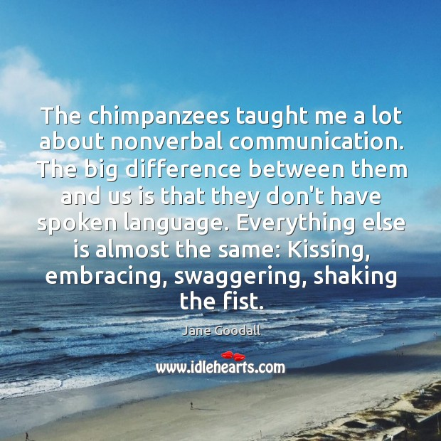 Image, The chimpanzees taught me a lot about nonverbal communication. The big difference