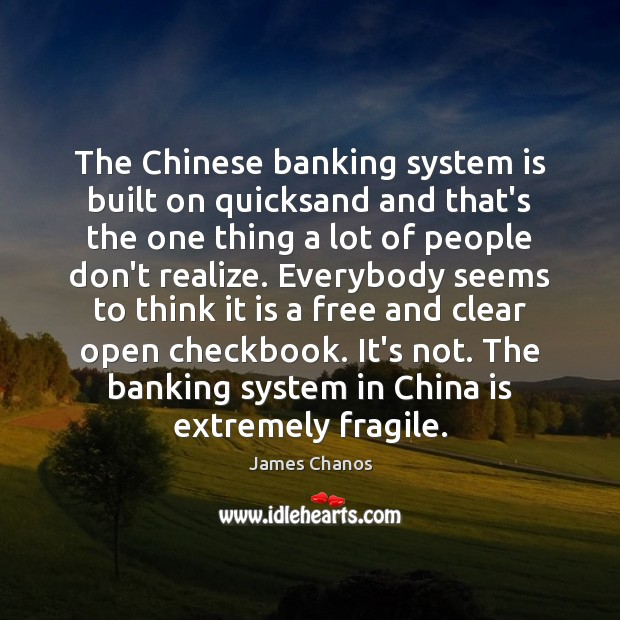 The Chinese banking system is built on quicksand and that's the one Image
