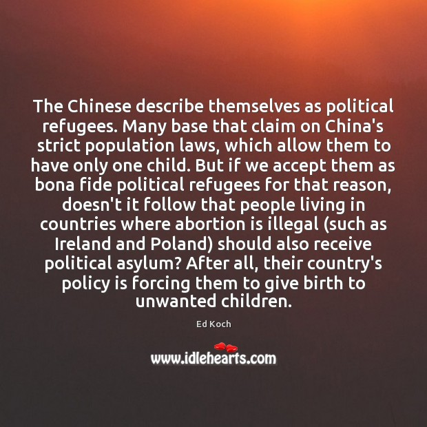 The Chinese describe themselves as political refugees. Many base that claim on Ed Koch Picture Quote