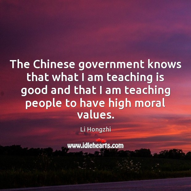 The Chinese government knows that what I am teaching is good and Teaching Quotes Image