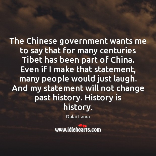 The Chinese government wants me to say that for many centuries Tibet History Quotes Image
