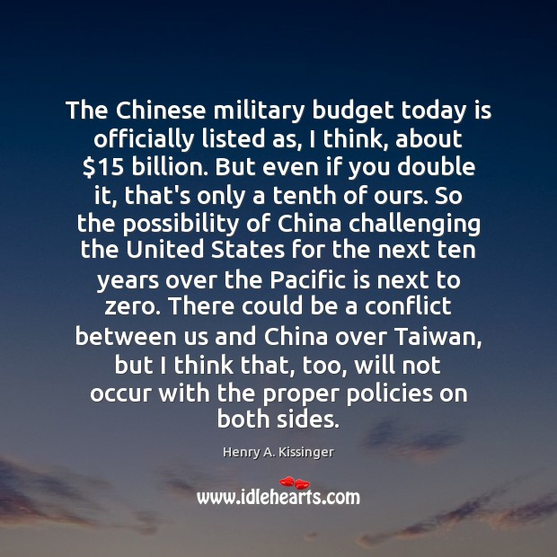 The Chinese military budget today is officially listed as, I think, about $15 Henry A. Kissinger Picture Quote