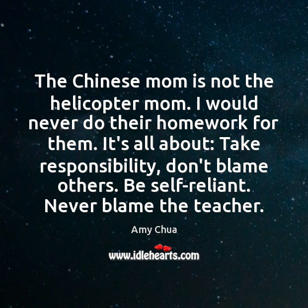 The Chinese mom is not the helicopter mom. I would never do Mom Quotes Image