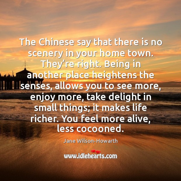 The Chinese say that there is no scenery in your home town. Image