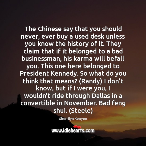 The Chinese say that you should never, ever buy a used desk Sherrilyn Kenyon Picture Quote