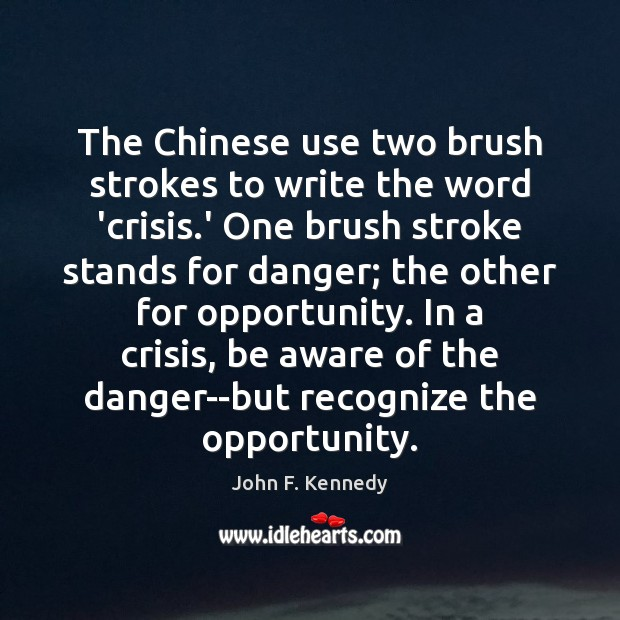 Image, The Chinese use two brush strokes to write the word 'crisis.'