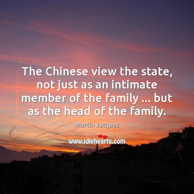 The Chinese view the state, not just as an intimate member of Image