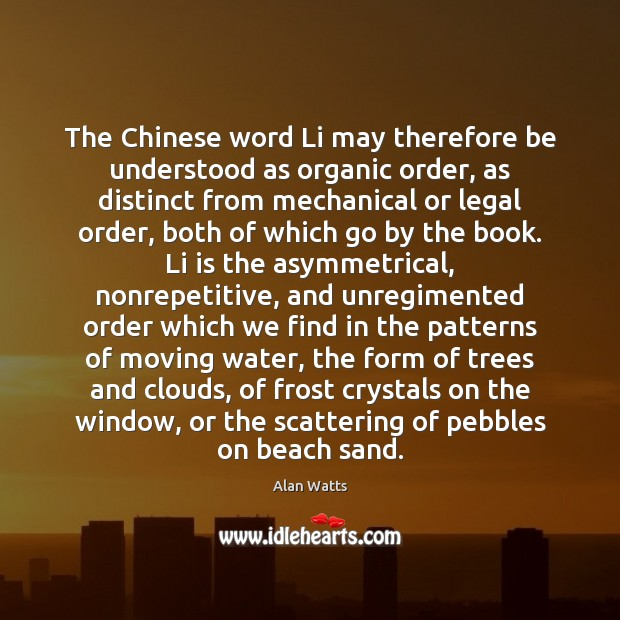 The Chinese word Li may therefore be understood as organic order, as Image