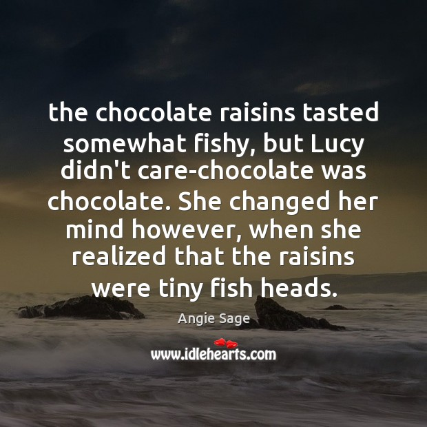 Image, The chocolate raisins tasted somewhat fishy, but Lucy didn't care-chocolate was chocolate.