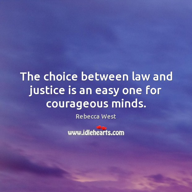 The choice between law and justice is an easy one for courageous minds. Justice Quotes Image