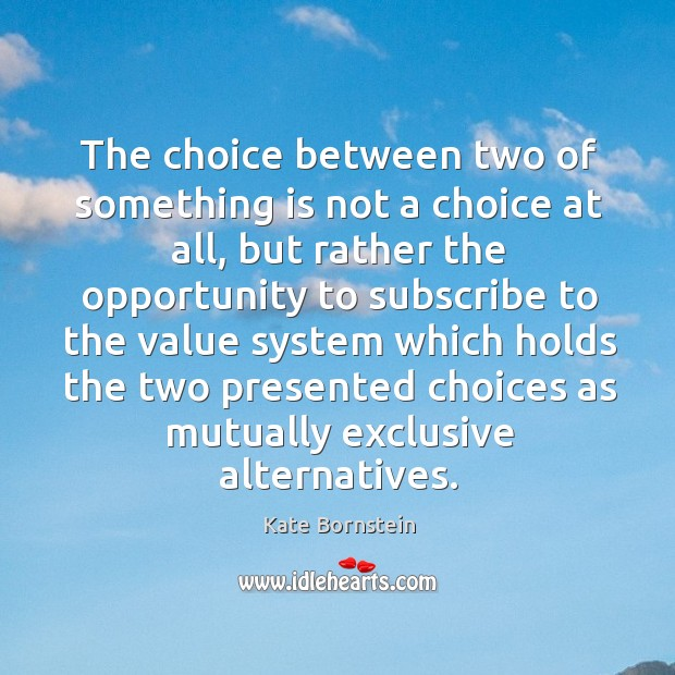 Image, The choice between two of something is not a choice at all,