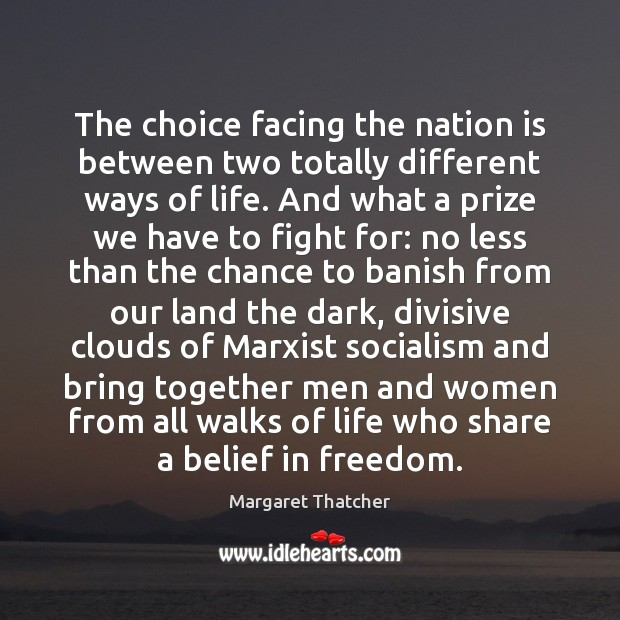 The choice facing the nation is between two totally different ways of Margaret Thatcher Picture Quote