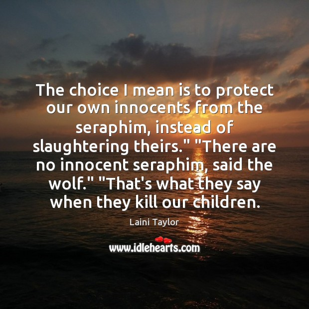 The choice I mean is to protect our own innocents from the Laini Taylor Picture Quote
