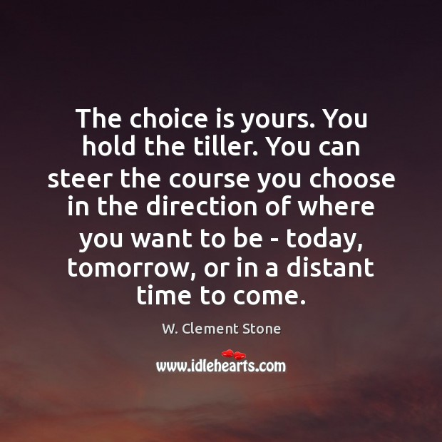 Image, The choice is yours. You hold the tiller. You can steer the