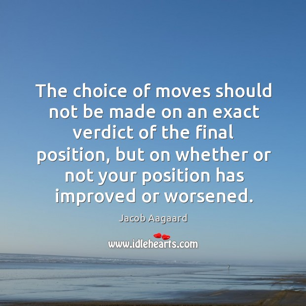 The choice of moves should not be made on an exact verdict Image