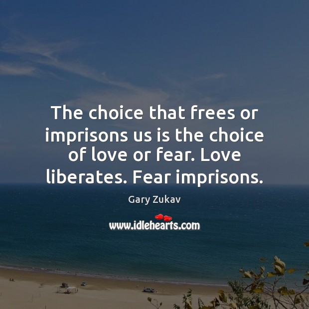 The choice that frees or imprisons us is the choice of love Image