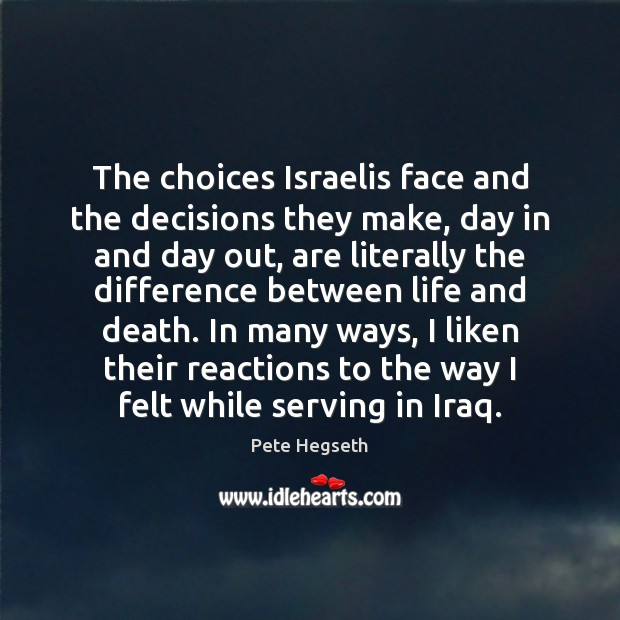 The choices Israelis face and the decisions they make, day in and Pete Hegseth Picture Quote