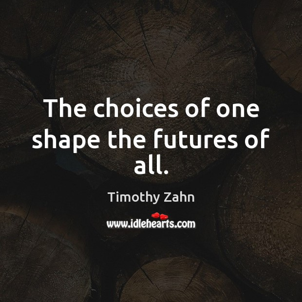 The choices of one shape the futures of all. Image