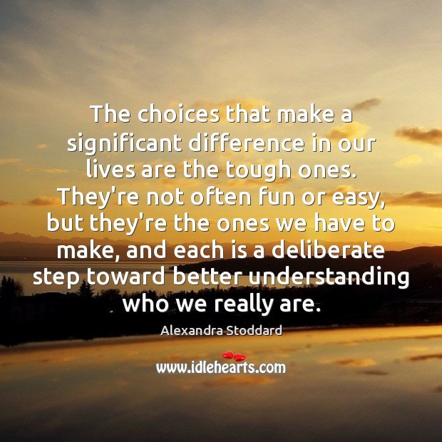 Image, The choices that make a significant difference in our lives are the