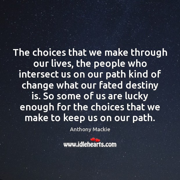 Image, The choices that we make through our lives, the people who intersect