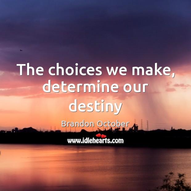 Image, The choices we make, determine our destiny