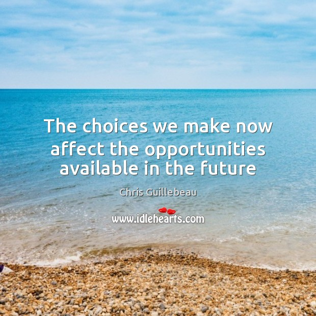 Image, The choices we make now affect the opportunities available in the future