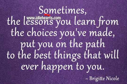 The Lessons You Learn From The Choices You've Made