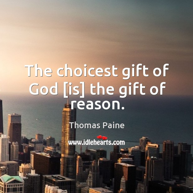 Image, The choicest gift of God [is] the gift of reason.