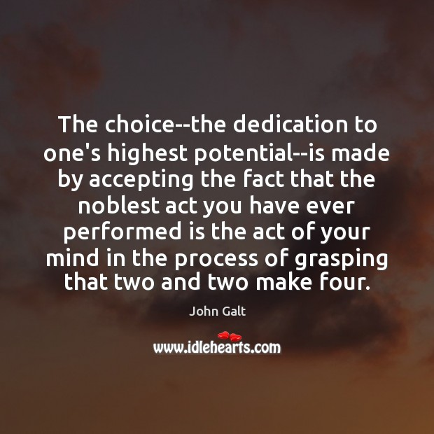The choice–the dedication to one's highest potential–is made by accepting the fact Image