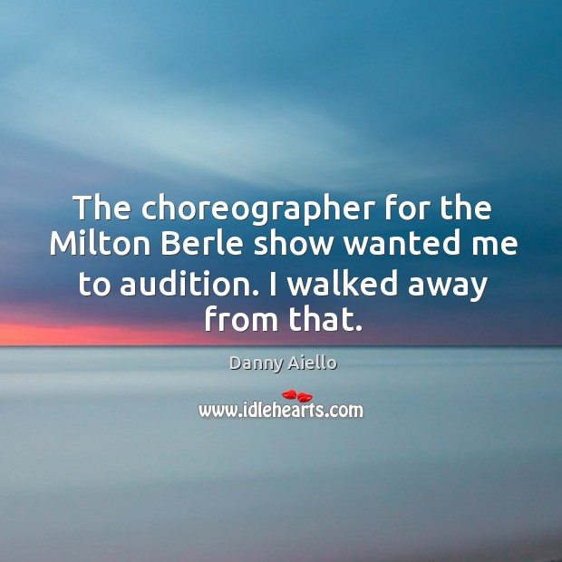 Image, The choreographer for the milton berle show wanted me to audition. I walked away from that.