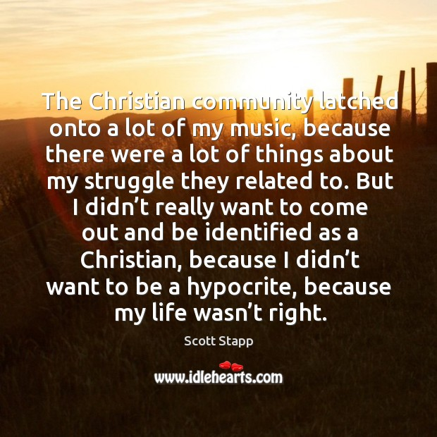 The christian community latched onto a lot of my music Scott Stapp Picture Quote